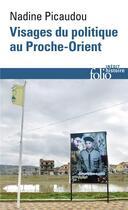 Couverture du livre « Visages du politique dans le Proche-Orient arabe contemporain » de Nadine Picaudou aux éditions Gallimard