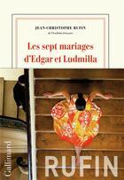 Couverture du livre « Les sept mariages d'Edgar et Ludmilla » de Jean-Christophe Rufin aux éditions Gallimard
