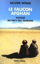 Couverture du livre « Le faucon afghan un voyage au royaume des talibans » de Olivier Weber aux éditions Robert Laffont