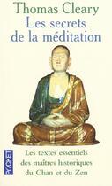 Couverture du livre « Les Secrets De La Meditation ; Les Textes Essentiels Des Maitres Historiques Du Chan Et Du Zen » de Thomas Cleary aux éditions Pocket