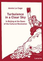 Couverture du livre « Turbulence in a clear sky ; in Beijin at the dawn of the cultural revolution » de Annie Le Cage aux éditions Lacurne