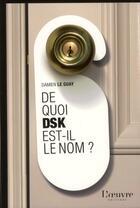 Couverture du livre « De quoi DSK est-il le nom ? » de Damien Le Guay aux éditions L'oeuvre