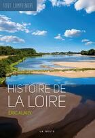Couverture du livre « TOUT COMPRENDRE ; histoire de la Loire » de Eric Alary aux éditions Geste