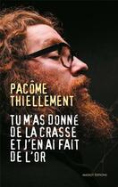 Couverture du livre « Tu m'as donné de la crasse et j'en ai fait de l'or » de Pacome Thiellement aux éditions Massot Editions