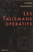 Couverture du livre « Les Talismans Operatifs » de Pierre Manoury aux éditions Grancher