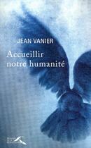 Couverture du livre « Accueillir notre humanité » de Jean Vanier aux éditions Presses De La Renaissance