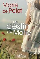 Couverture du livre « Le destin de Marie » de Marie De Palet aux éditions De Boree