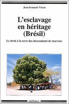 Couverture du livre « L'esclavage en héritage ; le droit à la terre des descendants de marrons » de Jean-Francois Veran aux éditions Karthala