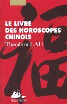 Couverture du livre « Le grand livre des horoscopes chinois » de Theodora Lau aux éditions Picquier
