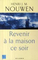 Couverture du livre « Revenir à la maison ce soir » de Henri Joseph Machiel Nouwen aux éditions Bellarmin