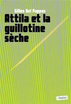 Couverture du livre « Attila et la guillotine sèche » de Gilles Del Pappas aux éditions Vanloo