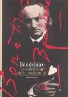 Couverture du livre « Baudelaire, le soleil noir de la modernité » de Robert Kopp aux éditions Gallimard