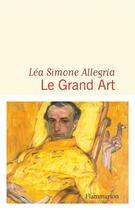 Couverture du livre « Le grand art » de Lea Simone Allegria aux éditions Flammarion