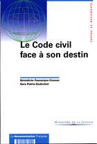 Couverture du livre « Le code civil face à son destin » de Benedicte Fauvarque-Cosson et Sara Patris-Godechot aux éditions Documentation Francaise