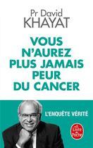 Couverture du livre « Vous n'aurez plus jamais peur du cancer ; l'enquête vérité » de David Khayat aux éditions Lgf