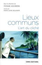 Couverture du livre « Lieux communs ; l'art du cliché » de Collectif et Itzhak Goldberg aux éditions Cnrs