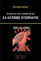 Couverture du livre « Ce qu'on ne vous a jamais dit sur la guerre d'Espagne » de Christophe Dolbeau aux éditions Atelier Fol'fer