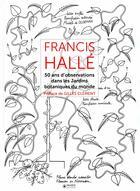 Couverture du livre « Francis Hallé t.2 ; 50 ans d'observations dans les jardins botaniques du monde » de Francis Halle aux éditions Museo