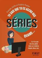 Couverture du livre « Tu sais que tu es accro aux séries quand » de Francois Jouffa et Frederic Pouhier aux éditions First
