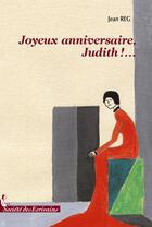Couverture du livre « Joyeux anniversaire, judith !... » de Jean Reg aux éditions Societe Des Ecrivains