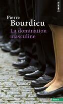Couverture du livre « La domination masculine » de Pierre Bourdieu aux éditions Points