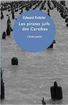 Couverture du livre « Les pirates juifs des caraibes » de Edward Kritzler aux éditions Eclat