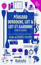 Couverture du livre « GUIDE BALADO ; Dordogne, Périgord, Lot et Lot-et-Garonne (9e édition) » de Collectif aux éditions Mondeos