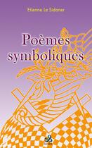 Couverture du livre « Poèmes symboliques » de Etienne Le Sidaner aux éditions Ixcea