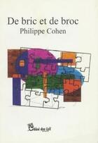 Couverture du livre « De bric et de broc » de Philippe Cohen aux éditions Chloe Des Lys