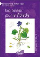 Couverture du livre « Une pensée pour la violette » de Bernard Bertrand et Nathalie Casbas aux éditions De Terran