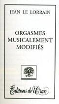 Couverture du livre « Orgasmes musicalement modifiés » de Jean Le Lorrain aux éditions Orme