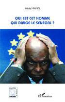 Couverture du livre « Qui est cet homme qui dirige le Sénégal ? » de Mody Niang aux éditions Harmattan