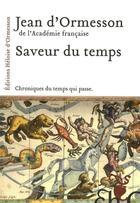 Couverture du livre « Saveur du temps ; chroniques du temps qui passe » de Jean d'Ormesson aux éditions Heloise D'ormesson