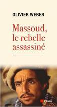 Couverture du livre « Massoud, le rebelle assassiné » de Olivier Weber aux éditions Editions De L'aube