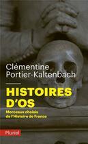 Couverture du livre « Histoires d'os ; morceaux choisis de l'Histoire de France » de Clementine Portier-Kaltenbach aux éditions Pluriel