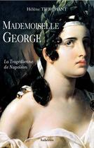 Couverture du livre « Mademoiselle George ; la tragédienne de Napoléon » de Helene Tierchant aux éditions Auberon