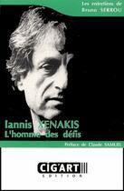 Couverture du livre « Iannis Xenakis ; l'homme des défis » de Bruno Serrou aux éditions Cig'art