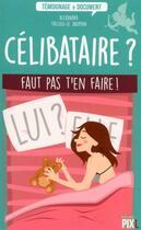 Couverture du livre « Célibataire ? faut pas t'en faire ! » de Alexandra Tressos-Le Dauphin aux éditions Pixl