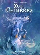 Couverture du livre « Zoo Des Chimeres » de Chantal Robillard aux éditions Argemmios