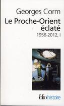 Couverture du livre « Le proche orient éclaté t.1 ; 1956-2012 » de Georges Corm aux éditions Gallimard