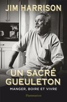 Couverture du livre « Un sacré gueuleton ; manger, boire et vivre » de Jim Harrison aux éditions Flammarion