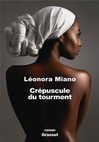 Couverture du livre « Crépuscule du tourment T.1 » de Leonora Miano aux éditions Grasset Et Fasquelle