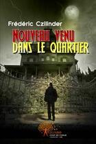 Couverture du livre « Nouveau venu dans le quartier » de Frederic Czilinder aux éditions Edilivre-aparis