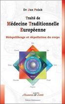 Couverture du livre « Traité de médecine traditionnelle européenne ; rééquilibrage et dépollution du corps » de Jan Polak aux éditions Quintessence