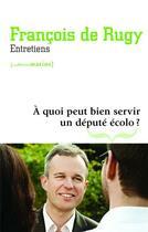 Couverture du livre « À quoi peut bien servir un deputé écolo ? entretiens » de Francois De Rugy aux éditions Les Petits Matins