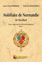 Couverture du livre « Nobiliaire de Normandie de Chevillard t.1 » de Jean-Paul Fernon et Patrick Rousseau aux éditions Heligoland