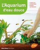Couverture du livre « L'aquarium d'eau douce ; l'installer, l'entretenir, choisir les poissons » de Renaud Lacroix aux éditions Eugen Ulmer