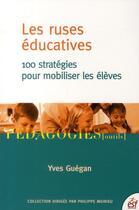 Couverture du livre « Les ruses éducatives ; 100 stratégies pour mobiliser les élèves (3e édition) » de Yves Guegan aux éditions Esf