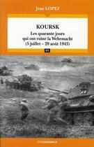 Couverture du livre « Koursk ; les quarantes jours qui ont ruiné la Wehrmacht (5 juillet-20 août 1943) » de Jean Lopez aux éditions Economica
