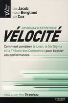 Couverture du livre « Vélocité ; comment combiner le Lean, le Six Sigma et la théorie des contraintes pour booster vos performances » de Dee Jacob et Suzan Bergland et Jeff Cox aux éditions Village Mondial